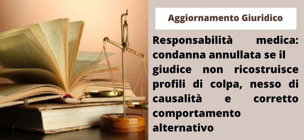 Responsabilità medica: condanna annullata se il giudice non ricostruisce profili di colpa, nesso di causalità e corretto comportamento alternativo